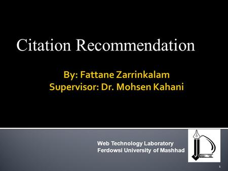 Citation Recommendation 1 Web Technology Laboratory Ferdowsi University of Mashhad.