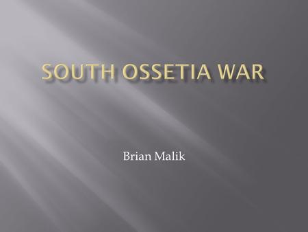Brian Malik.  Russo-Georgian War  Five-Day War  Georgia vs. Russia and separatist governments of South Ossetia and Abkhazia  August 7-16 2008.
