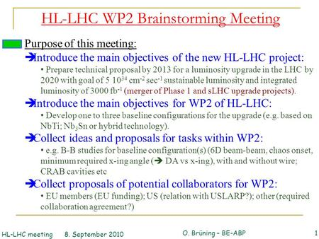 HL-LHC WP2 Brainstorming Meeting 1 Purpose of this meeting:  Introduce the main objectives of the new HL-LHC project: Prepare technical proposal by 2013.