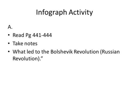 Infograph Activity A. Read Pg 441-444 Take notes What led to the Bolshevik Revolution (Russian Revolution).""