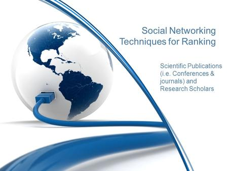 Social Networking Techniques for Ranking Scientific Publications (i.e. Conferences & journals) and Research Scholars.