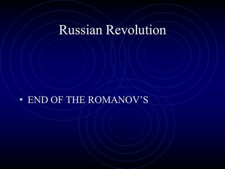 Russian Revolution END OF THE ROMANOV'S. Russia under Nicholas II Nicholas II- Romanov family Czar in 1894 at age 26 Did NOT want to become czar Ruled.