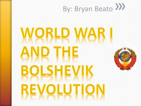 By: Bryan Beato. » During World War I, Tsarist Russia experienced famine and economic collapse. » The demoralized Russian Army suffered severe military.
