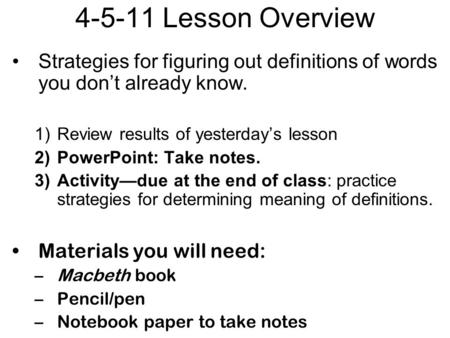 4-5-11 Lesson Overview Strategies for figuring out definitions of words you don't already know. 1)Review results of yesterday's lesson 2)PowerPoint: Take.