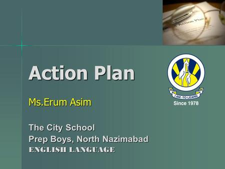 Action Plan Ms.Erum Asim The City School Prep Boys, North Nazimabad ENGLISH LANGUAGE.