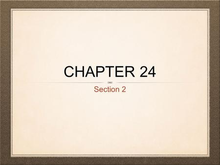 Chapter 24 Section 2.