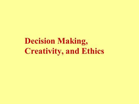 Decision Making, Creativity, and Ethics