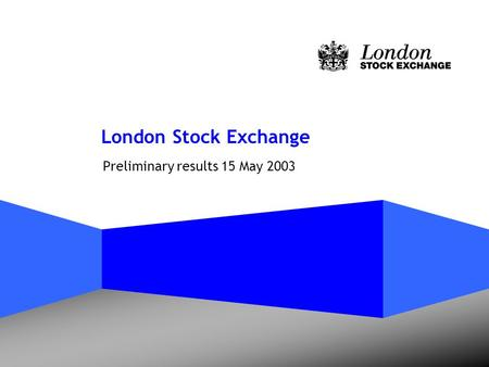 London Stock Exchange Preliminary results 15 May 2003.