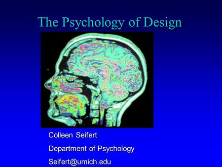 The Psychology of Design Colleen Seifert Department of Psychology