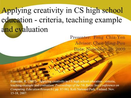 Applying creativity in CS high school education - criteria, teaching example and evaluation Romeike, R. (2007). Applying creativity in CS high school education.