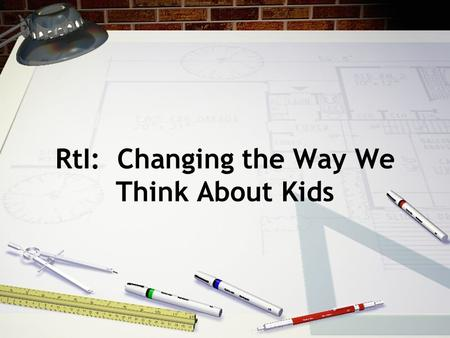 RtI: Changing the Way We Think About Kids Presenter Information Cindy Arkebauer 3-6 Teacher Facilitator / Trainer 309-787-2298.