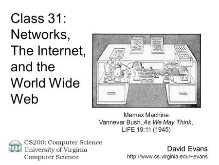 David Evans  CS200: Computer Science University of Virginia Computer Science Class 31: Networks, The Internet, and the.