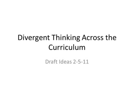 Divergent Thinking Across the Curriculum Draft Ideas 2-5-11.