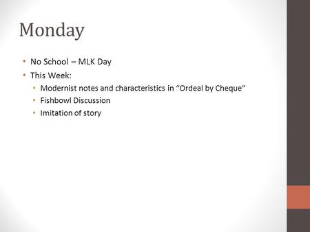 "Monday No School – MLK Day This Week: Modernist notes and characteristics in ""Ordeal by Cheque"" Fishbowl Discussion Imitation of story."