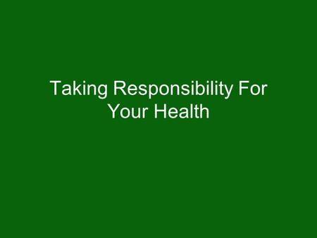 Taking Responsibility For Your Health. Warm-Up Activity Divide a sheet of paper into three (3) columns with the following headings: Six-Year-Old; Teenager;