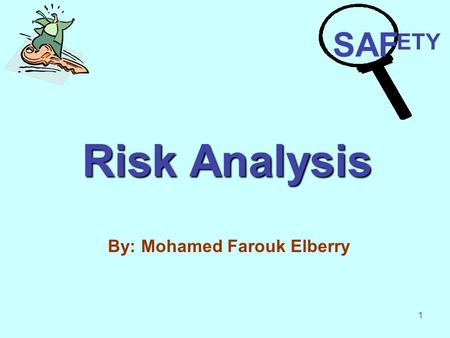 1 Risk Analysis By: Mohamed Farouk Elberry SAF ETY.