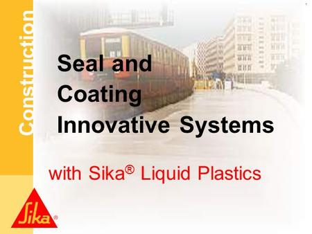 Construction www.sika.at 1Sika.pot Seal and Coating Innovative Systems with Sika ® Liquid Plastics.