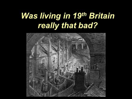 Was living in 19 th Britain really that bad?. Introduction People moved into the industrial towns and cities to get jobs in the new factories & coal mines.