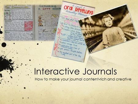Interactive Journals How to make your journal content-rich and creative.