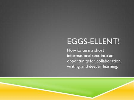 EGGS-ELLENT! How to turn a short informational text into an opportunity for collaboration, writing, and deeper learning.