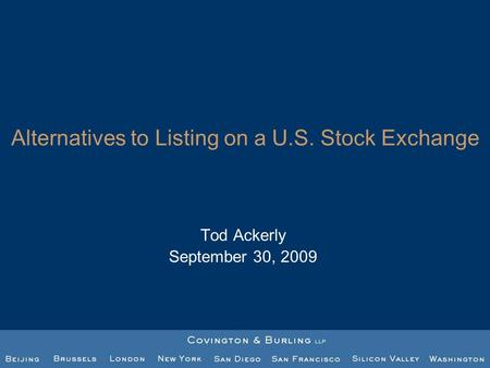 Alternatives to Listing on a U.S. Stock Exchange Tod Ackerly September 30, 2009.