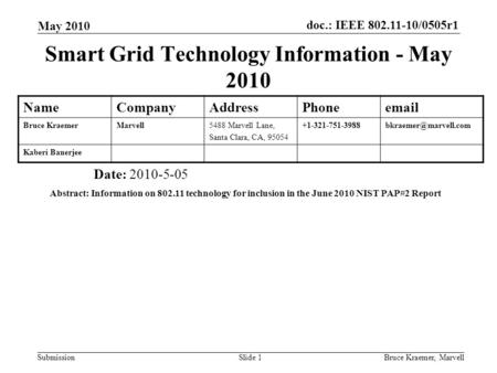 <strong>Doc</strong>.: IEEE 802.11-10/0505r1 Submission May 2010 Bruce Kraemer, MarvellSlide 1 Smart Grid Technology Information - May 2010 Date: 2010-5-05 Abstract: Information.