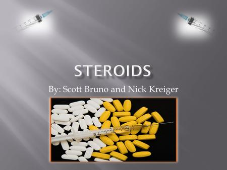 By: Scott Bruno and Nick Kreiger.  Steroids are commonly classified as anabolic and corticosteroids.  A large group of naturally occurring and synthetic.