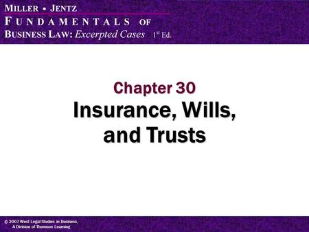 © 2007 West Legal Studies in Business, A Division of Thomson Learning Chapter 30 Insurance, Wills, and Trusts.