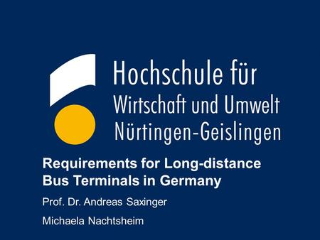 1 Requirements for Long-distance Bus Terminals in Germany Prof. Dr. Andreas Saxinger Michaela Nachtsheim.