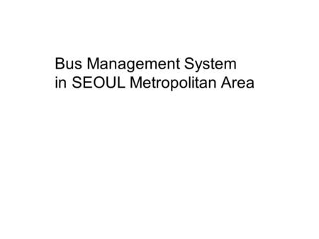 Bus Management System in SEOUL Metropolitan Area.
