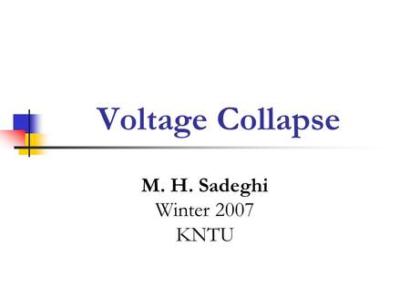 Voltage Collapse M. H. Sadeghi Winter 2007 KNTU. Power System Stability IEEE: Power system stability is defined as the capability of a system to maintain.