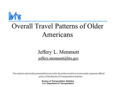 Bureau of Transportation Statistics U.S. Department of Transportation Overall Travel Patterns of Older Americans Jeffery L. Memmott