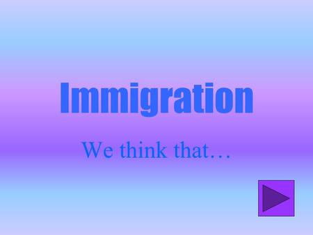 Immigration We think that…. Immigration in Italy from foreign countries is quite recent: nowadays we are all in contact with habits and cultures different.