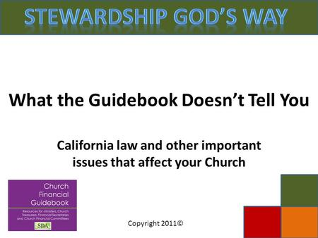 Copyright 2011© What the Guidebook Doesn't Tell You California law and other important issues that affect your Church.