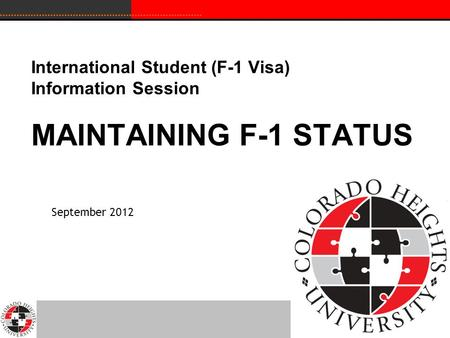 International Student (F-1 Visa) Information Session MAINTAINING F-1 STATUS September 2012.