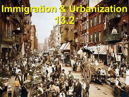 Immigration & Urbanization 13.2. First Wave of Immigrants 1840 – 1860: Over 4 million immigrants came to the USA Most were from North West Europe.