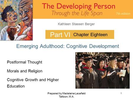 Kathleen Stassen Berger Prepared by Madeleine Lacefield Tattoon, M.A. 1 Part VI Emerging Adulthood: Cognitive Development Chapter Eighteen Postformal Thought.
