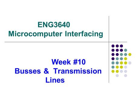 ENG3640 Microcomputer Interfacing Week #10 Busses & <strong>Transmission</strong> Lines.
