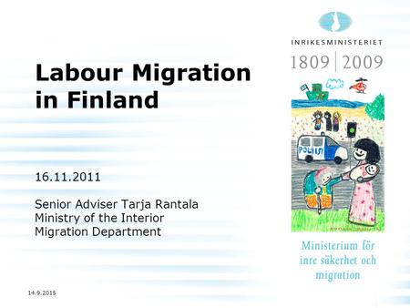 14.9.2015 Labour Migration in Finland 16.11.2011 Senior Adviser Tarja Rantala Ministry of the Interior Migration Department.