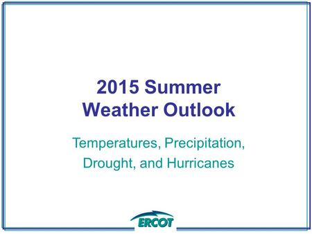 2015 Summer Weather Outlook Temperatures, Precipitation, Drought, and Hurricanes.
