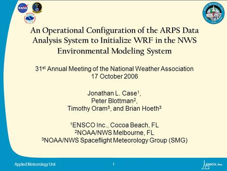Applied Meteorology Unit 1 An Operational Configuration of the ARPS Data Analysis System to Initialize WRF in the NWS Environmental Modeling System 31.
