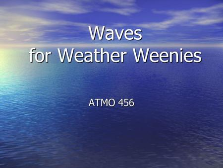 Waves for Weather Weenies