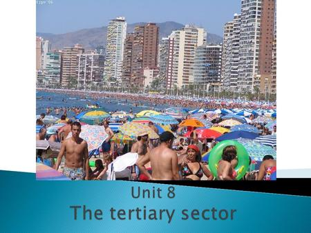  The tertiary sector or service sector of the economy refers to activities which do not directly produce tangible goods, but provide services to satisfy.