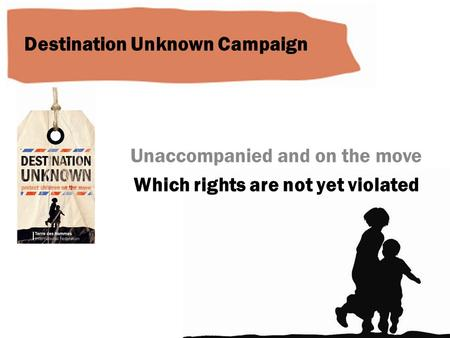 Unaccompanied and on the move Which rights are not yet violated Destination Unknown Campaign.