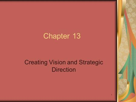 1 Chapter 13 Creating Vision and Strategic Direction.