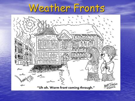 Weather Fronts. MAP TAP 2002-2003Weather Fronts Teacher Page Science Science 6 th Grade 6 th Grade Created by Paula Smith Created by Paula Smith VI.A.2,