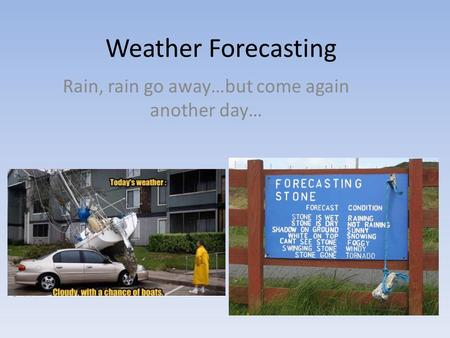 Weather Forecasting Rain, rain go away…but come again another day…