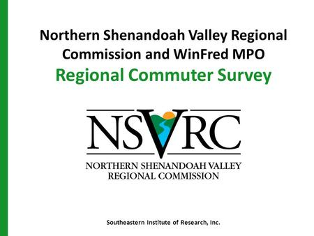 Northern Shenandoah Valley Regional Commission and WinFred MPO Regional Commuter Survey Southeastern Institute of Research, Inc.