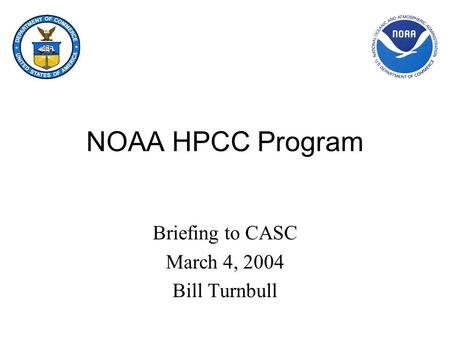 NOAA HPCC Program Briefing to CASC March 4, 2004 Bill Turnbull.
