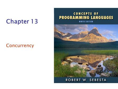 ISBN 0-321-49362-1 Chapter 13 Concurrency. Copyright © 2009 Addison-Wesley. All rights reserved.1-2 Chapter 13 Topics Introduction Introduction to Subprogram-Level.